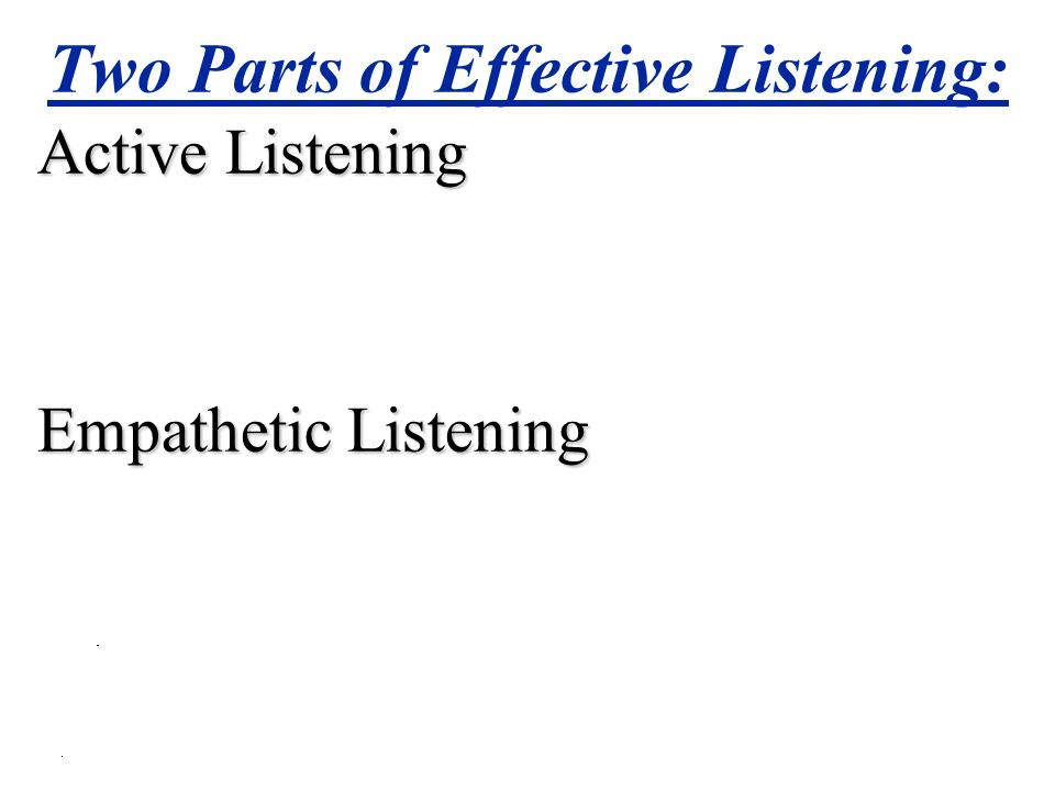 Two Parts of Effective Listening: Active Listening Empathetic Listening