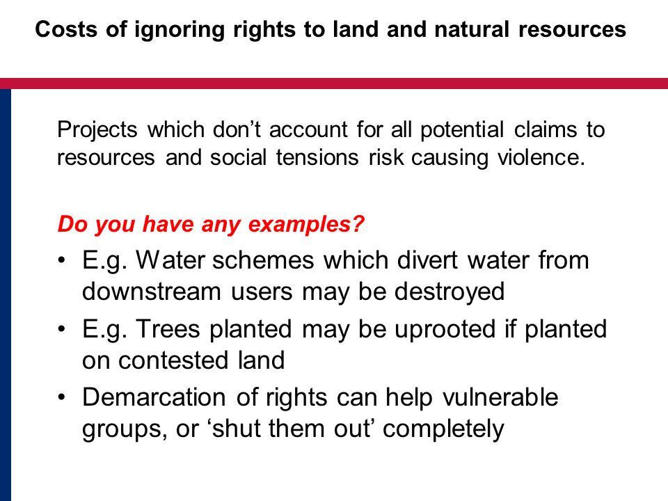 Costs of ignoring rights to land and natural resources Projects which don't account for all potential claims to resources and social tensions risk causing violence.