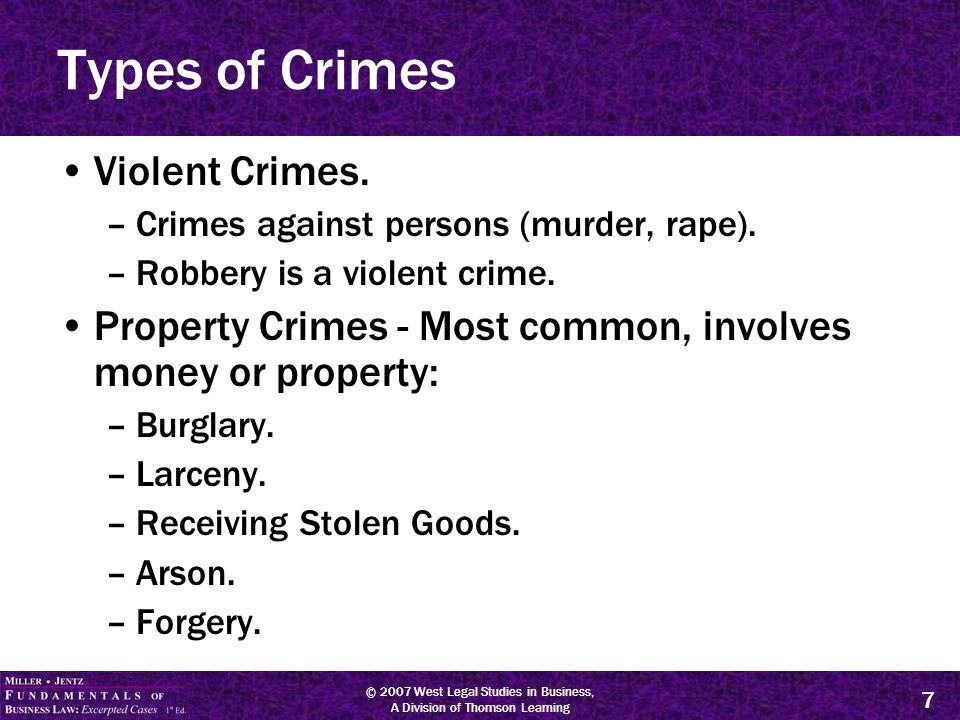 © 2007 West Legal Studies in Business, A Division of Thomson Learning 7 Types of Crimes Violent Crimes.