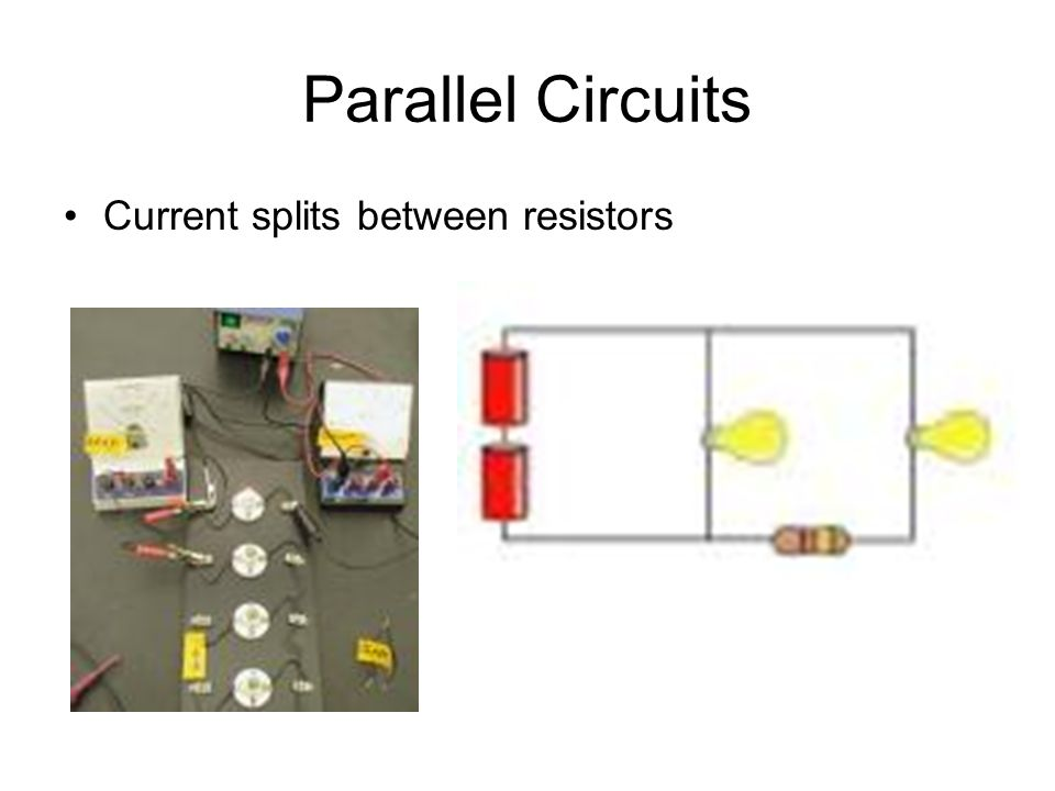 Parallel Circuits Current splits between resistors