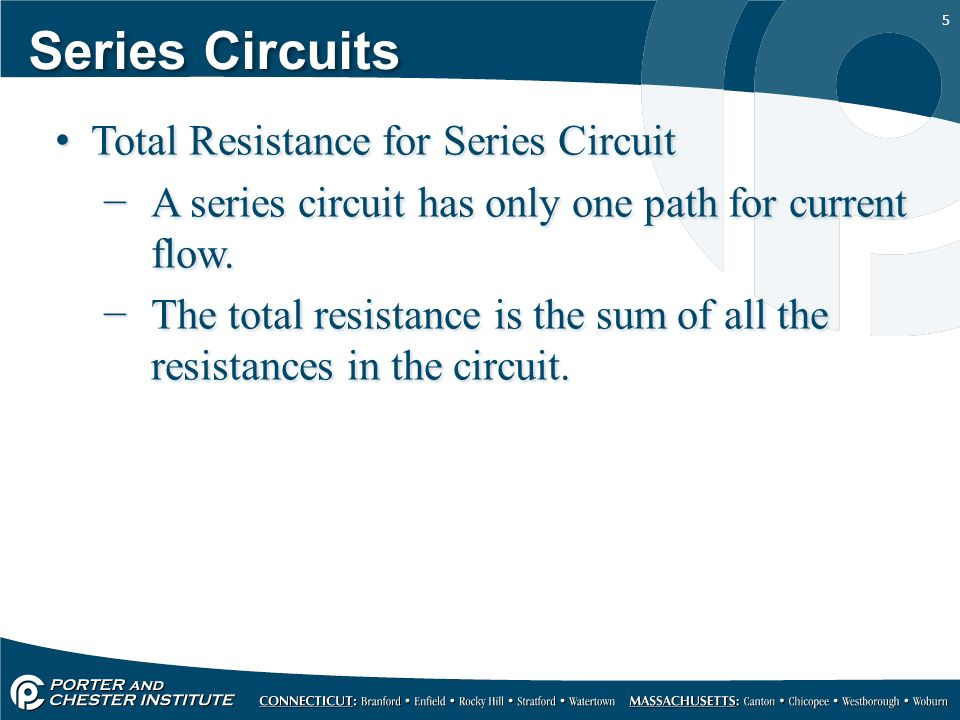5 Series Circuits Total Resistance for Series Circuit −A series circuit has only one path for current flow.