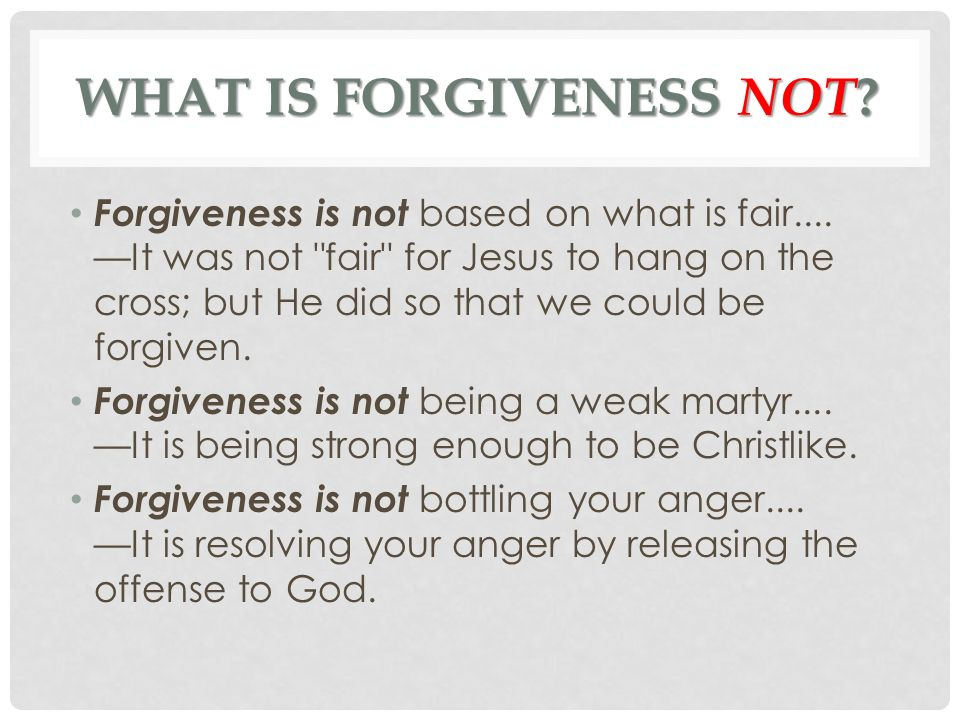 Wonderful WHAT IS FORGIVENESS NOT . Forgiveness Is Not Based On What Is Fair.