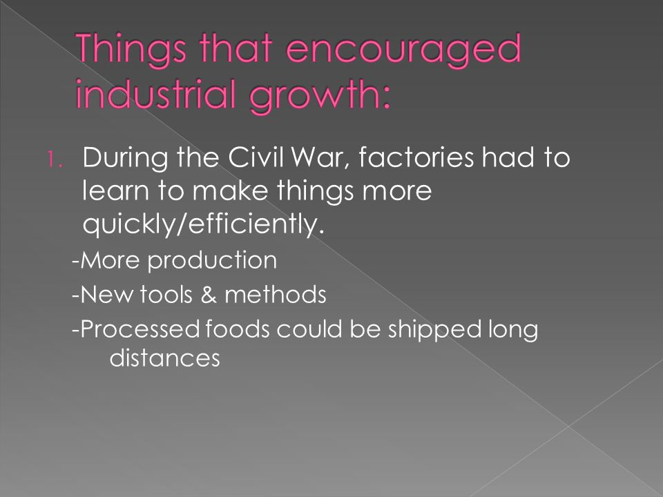 1. During the Civil War, factories had to learn to make things more quickly/efficiently.
