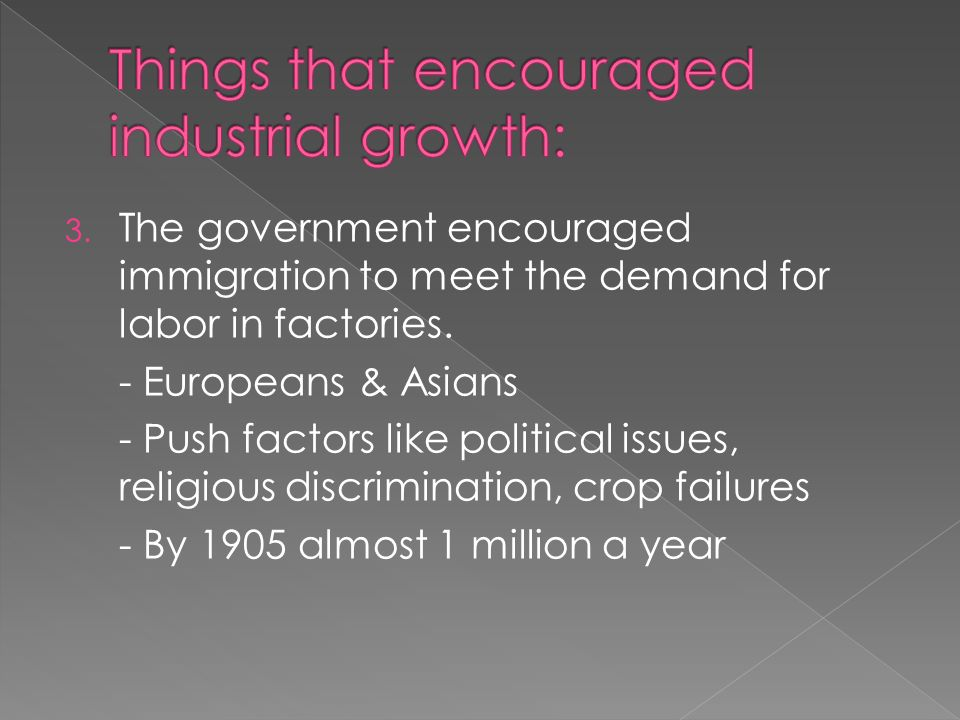 3. The government encouraged immigration to meet the demand for labor in factories.