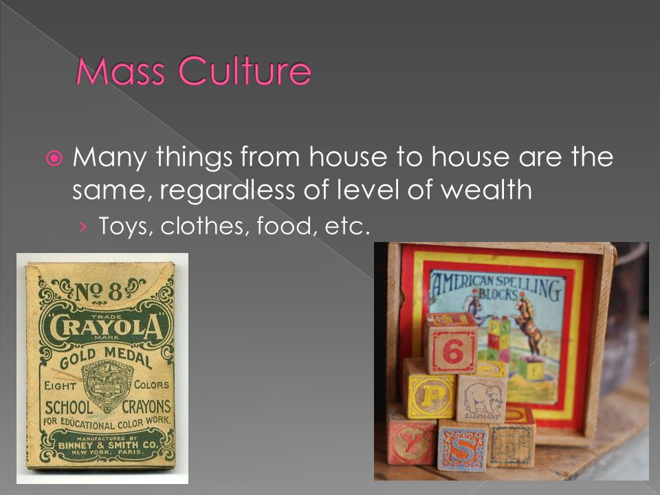  Many things from house to house are the same, regardless of level of wealth › Toys, clothes, food, etc.