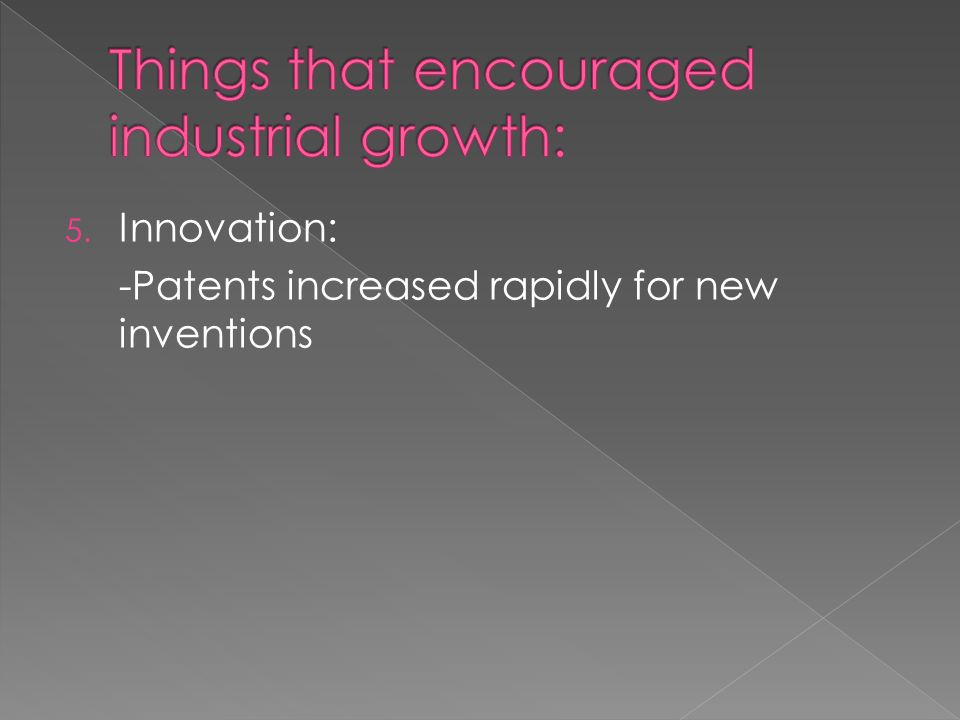 5. Innovation: -Patents increased rapidly for new inventions