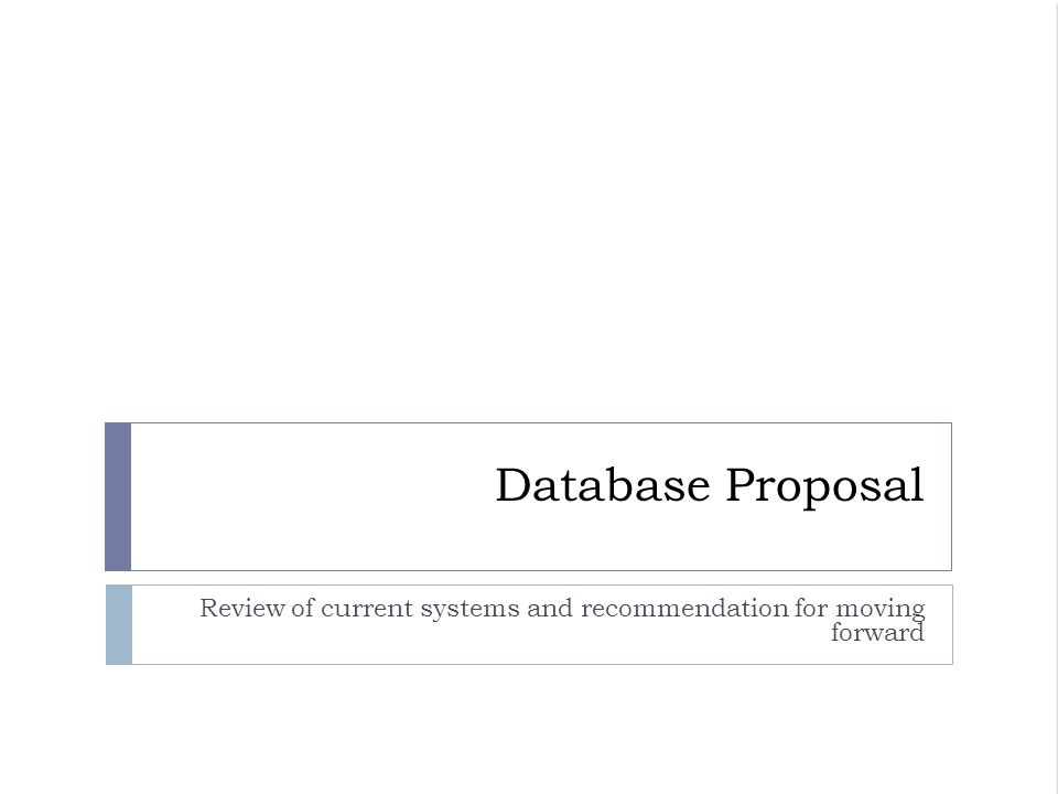 Database Proposal Review Of Current Systems And Recommendation For