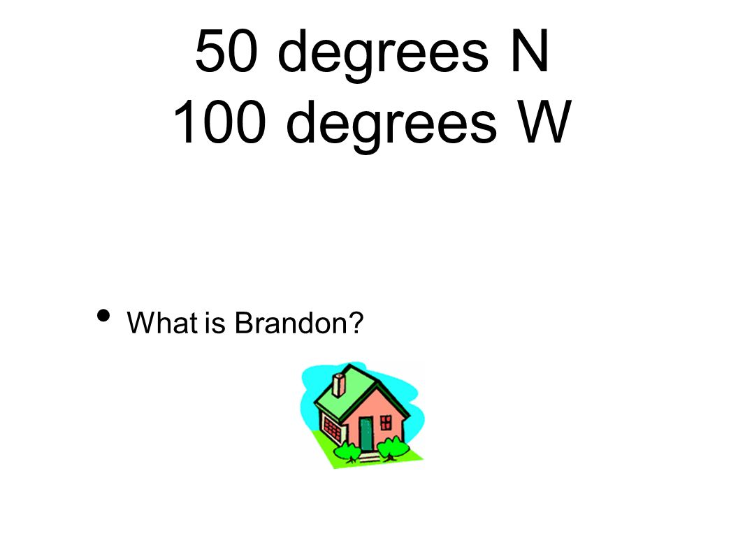 50 degrees N 100 degrees W What is Brandon