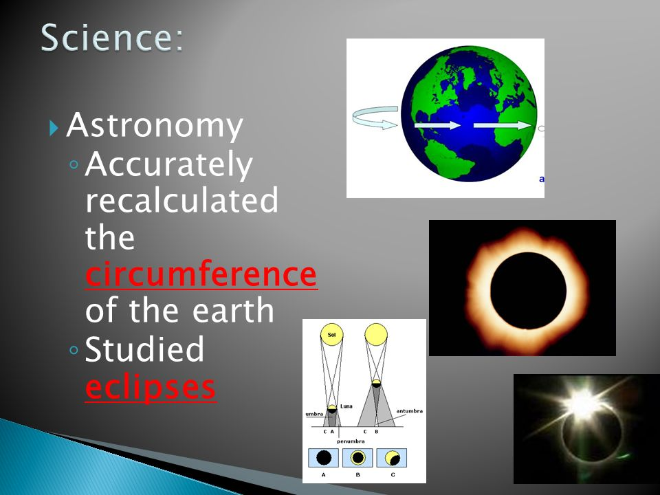  Astronomy ◦ Accurately recalculated the circumference of the earth ◦ Studied eclipses