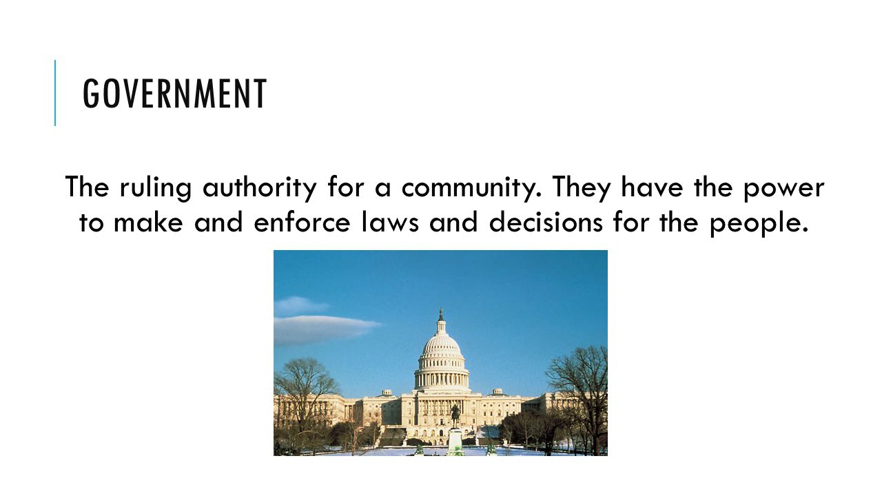 GOVERNMENT The ruling authority for a community.