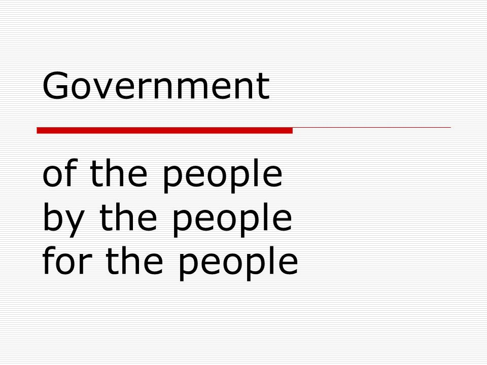 Government of the people by the people for the people