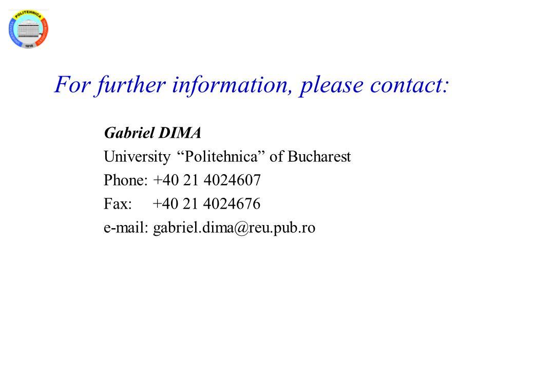 For further information, please contact: Gabriel DIMA University Politehnica of Bucharest Phone: +40 21 4024607 Fax:+40 21 4024676 e-mail:gabriel.dima@reu.pub.ro
