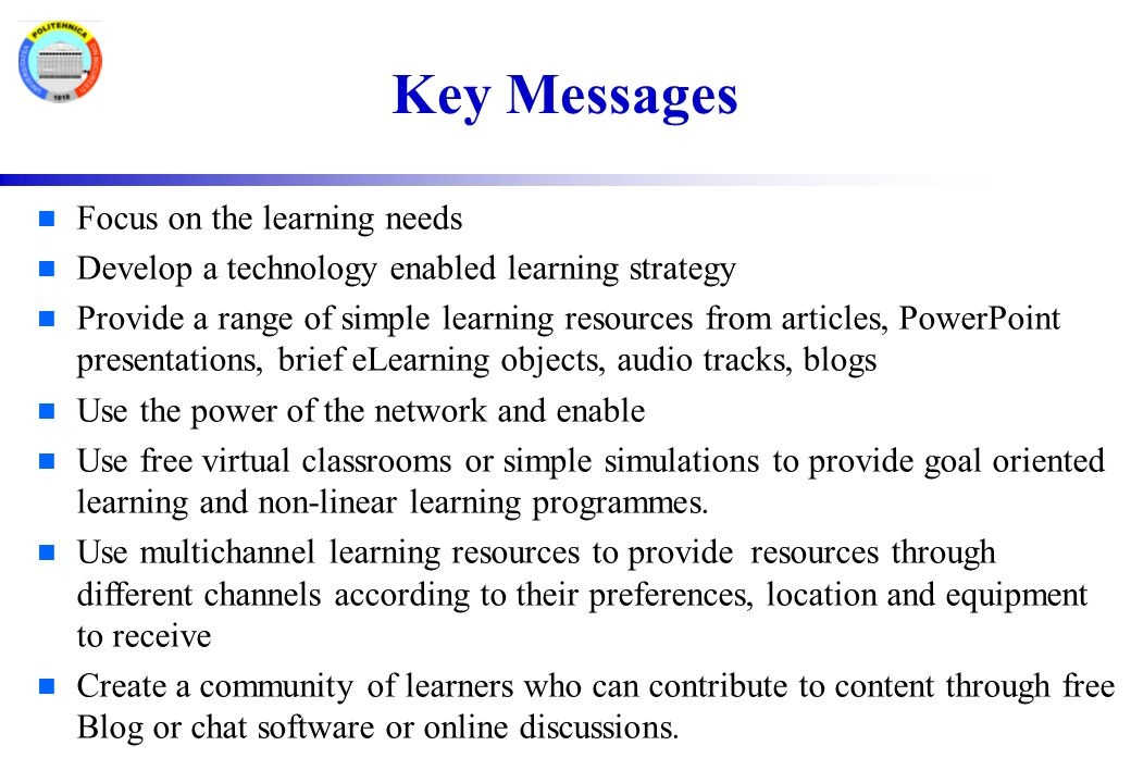 Key Technologies n Learning Content Management Systems - a repository for short sharp multi-channel learning content, on demand.