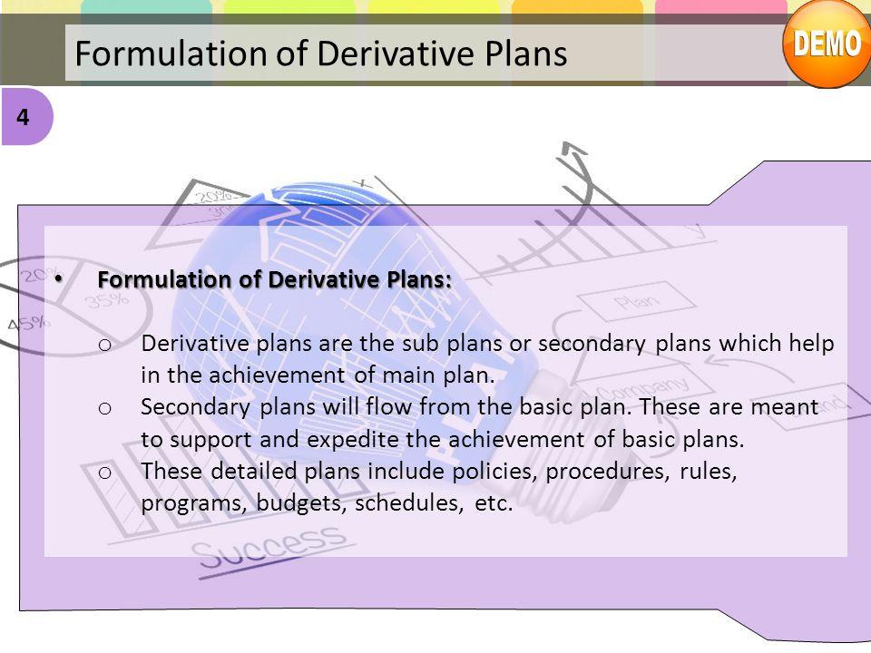 Formulation of Derivative Plans Formulation of Derivative Plans: Formulation of Derivative Plans: o Derivative plans are the sub plans or secondary pl
