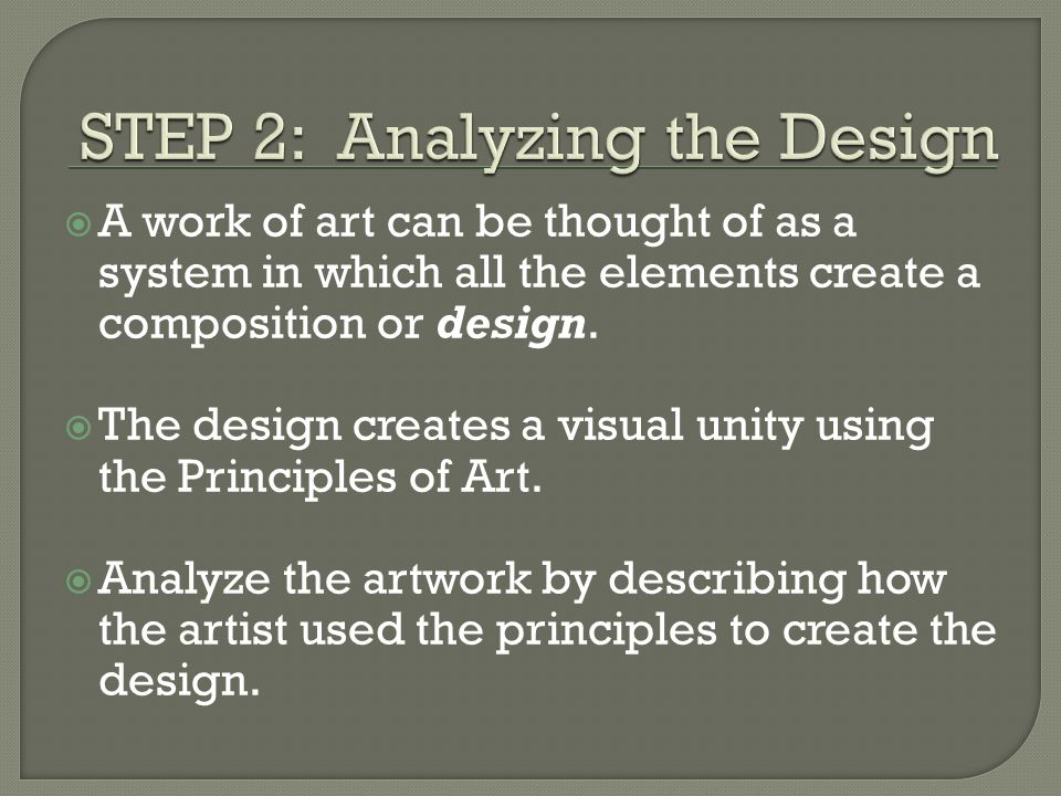  A work of art can be thought of as a system in which all the elements create a composition or design.