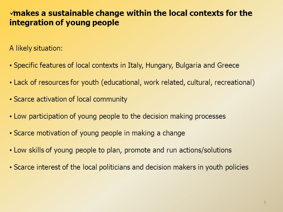 'Back to the Future' make a sustainable change within the local contexts for the integration of youth with fewer opportunities promote mutual learning between young and old people empower primarily young people with fewer opportunities but as a result also local individuals and communities promoting active citizenship and participation.