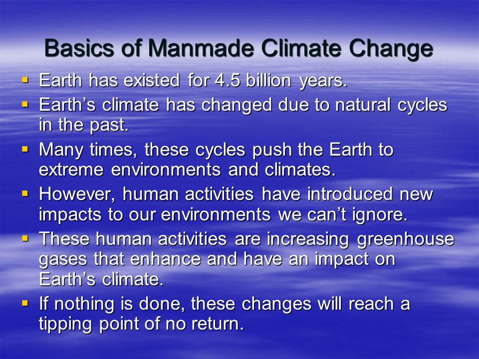 Basics of Manmade Climate Change  Earth has existed for 4.5 billion years.