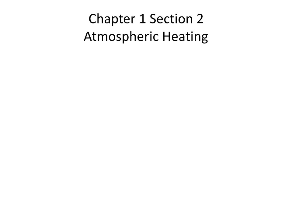 Chapter 1 Section 2 Atmospheric Heating