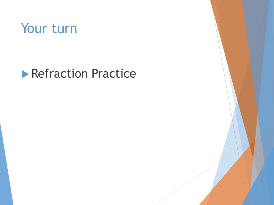 Your turn  Refraction Practice