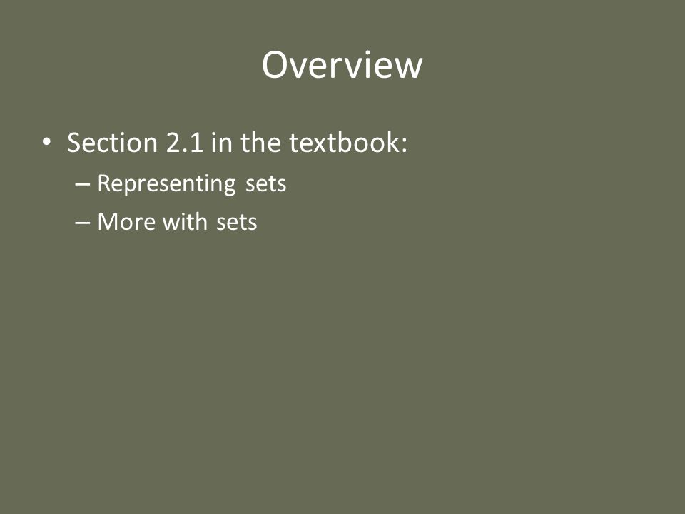 Overview Section 2.1 in the textbook: – Representing sets – More with sets