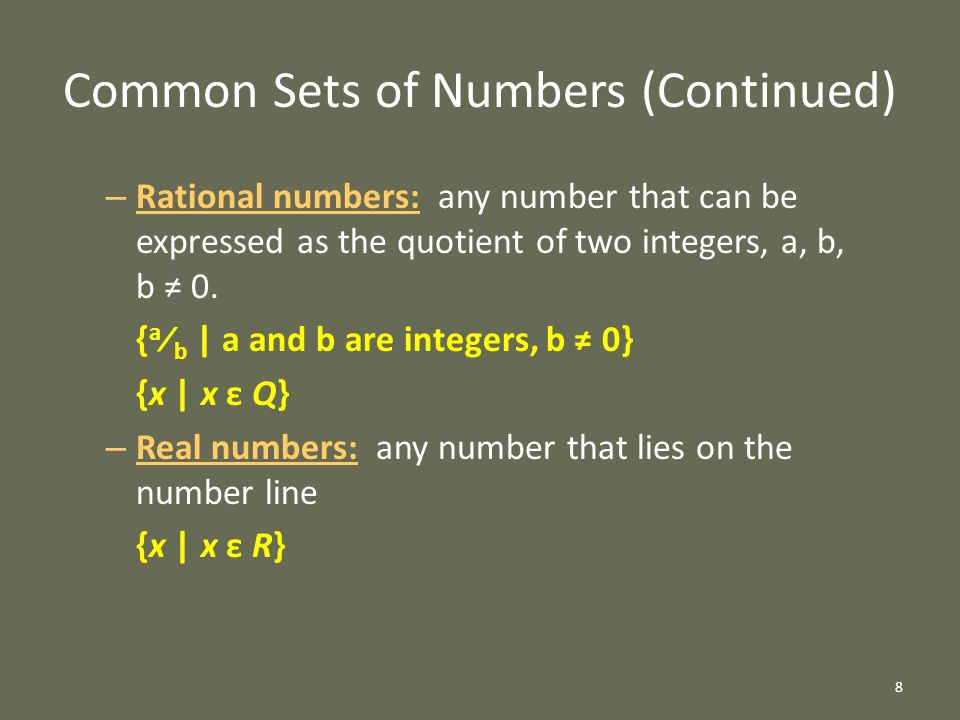 8 Common Sets of Numbers (Continued) – Rational numbers: any number that can be expressed as the quotient of two integers, a, b, b ≠ 0.