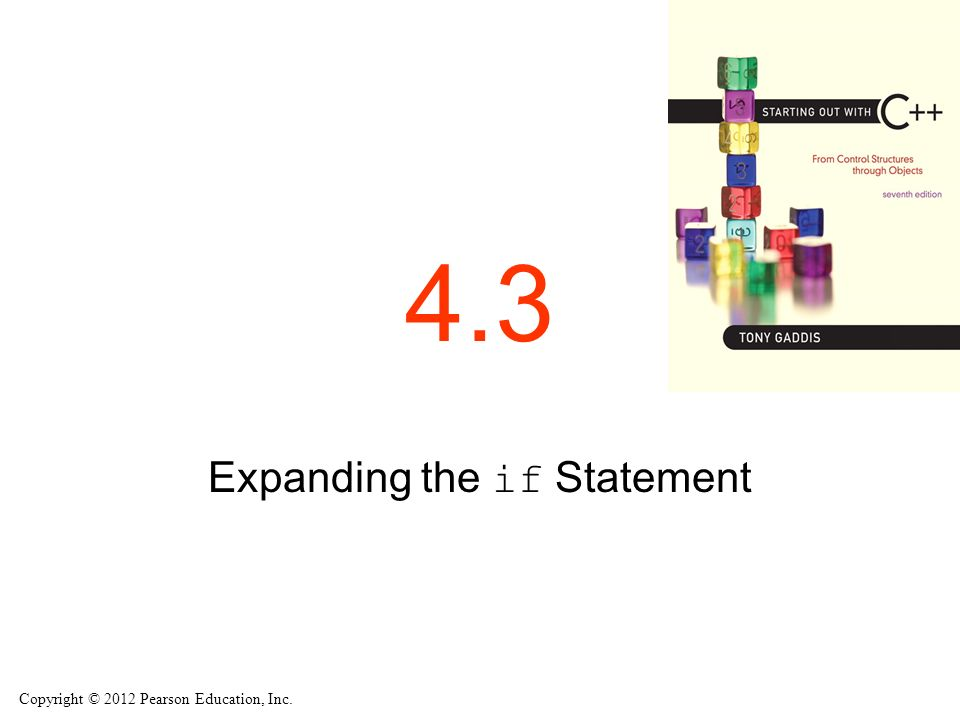 Copyright © 2012 Pearson Education, Inc. 4.3 Expanding the if Statement