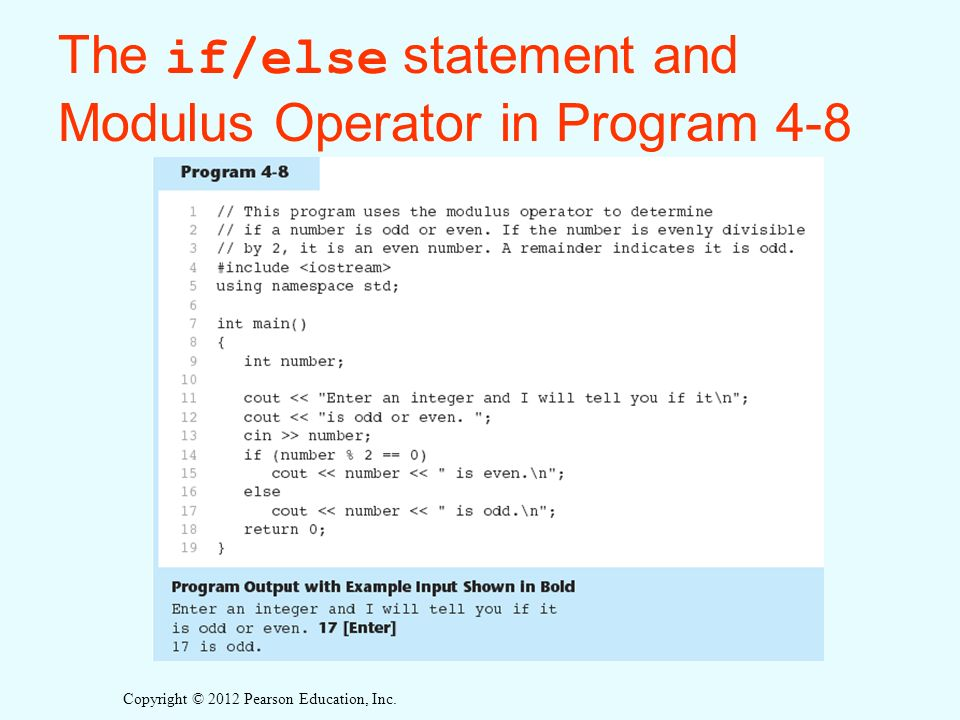 Copyright © 2012 Pearson Education, Inc. The if/else statement and Modulus Operator in Program 4-8