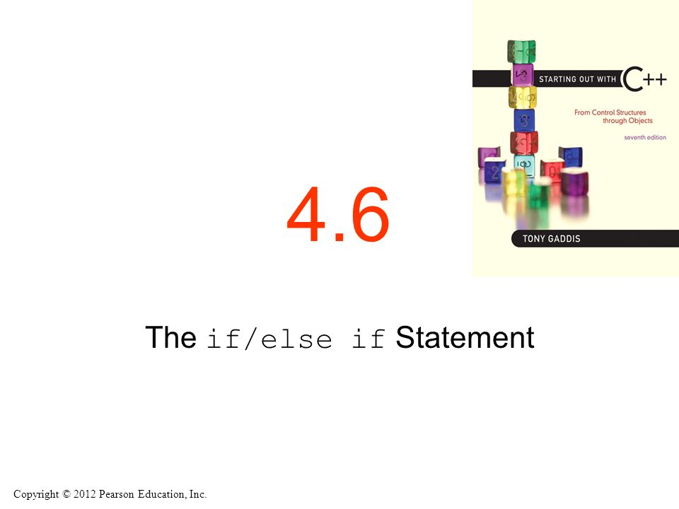 Copyright © 2012 Pearson Education, Inc. 4.6 The if/else if Statement