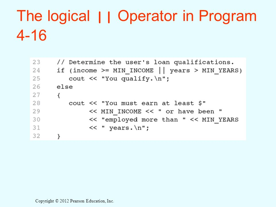 Copyright © 2012 Pearson Education, Inc. The logical || Operator in Program 4-16