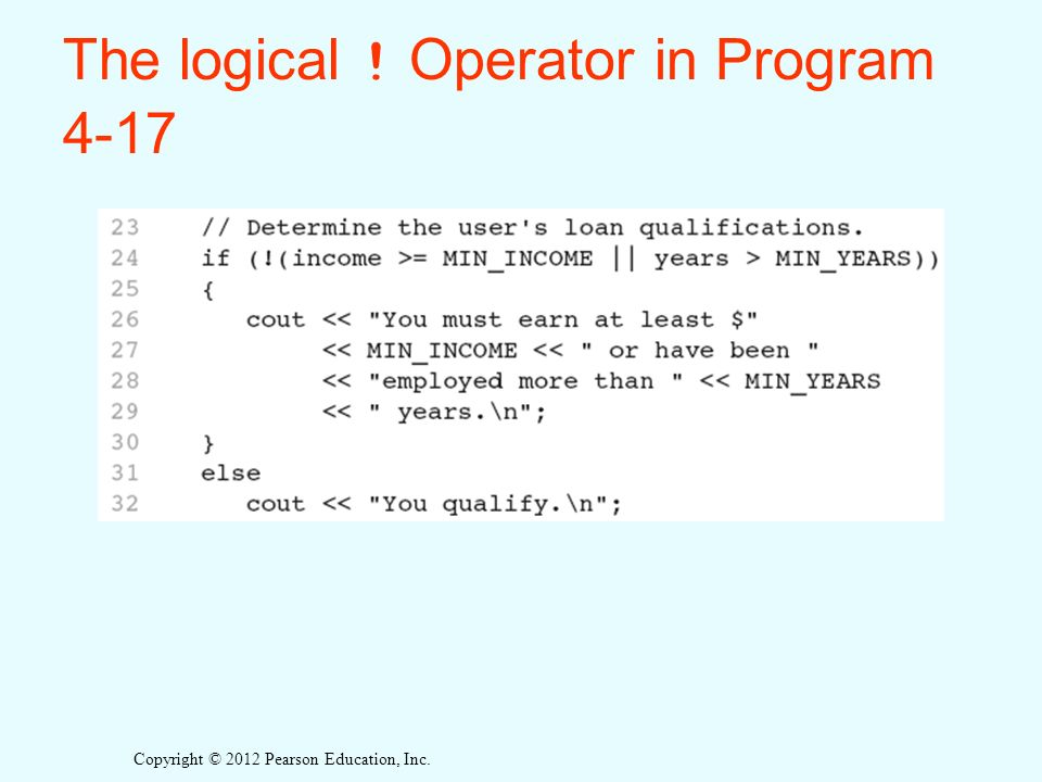 Copyright © 2012 Pearson Education, Inc. The logical ! Operator in Program 4-17