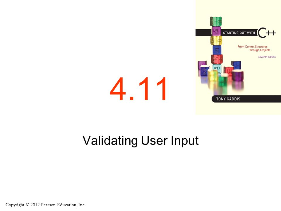 Copyright © 2012 Pearson Education, Inc Validating User Input