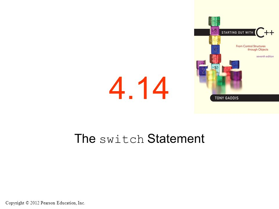 Copyright © 2012 Pearson Education, Inc The switch Statement