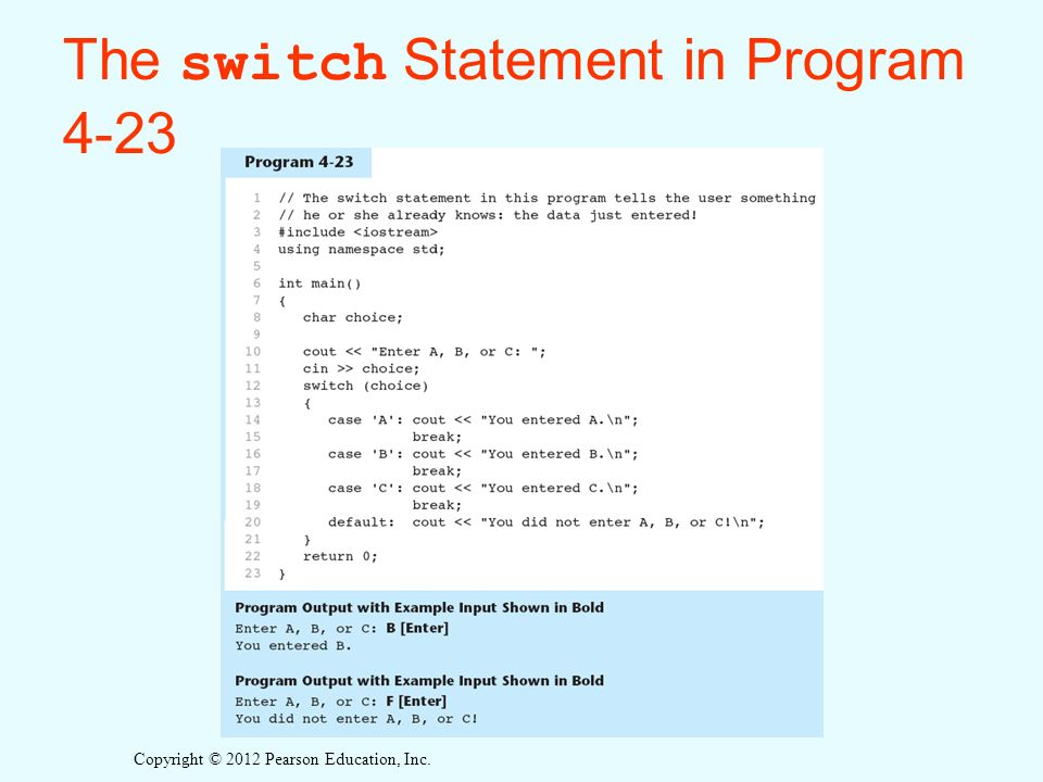 Copyright © 2012 Pearson Education, Inc. The switch Statement in Program 4-23