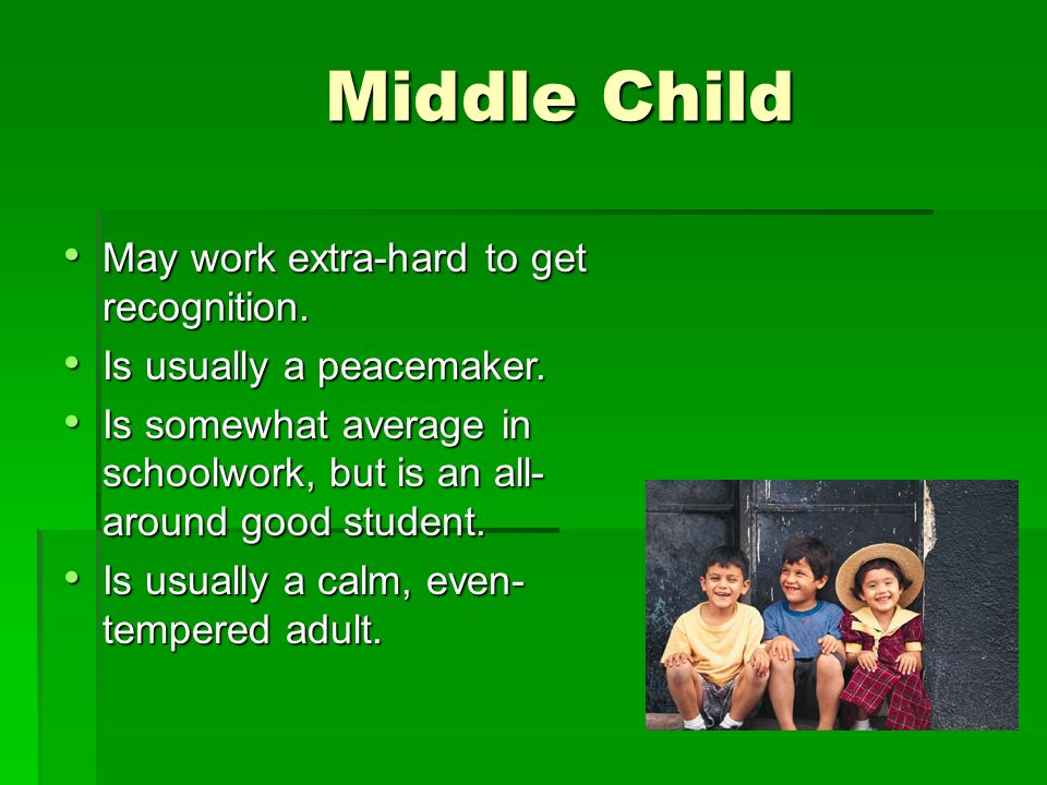 Middle Child May work extra-hard to get recognition.