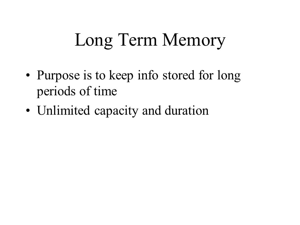 Short-Term Memory Purpose - temporarily stores info until it is sent to LTM Duration - relatively limited Capacity: 5 to 9 items Duration and capacity can be increased with maintenance rehearsal and/or chunking Also known as working memory