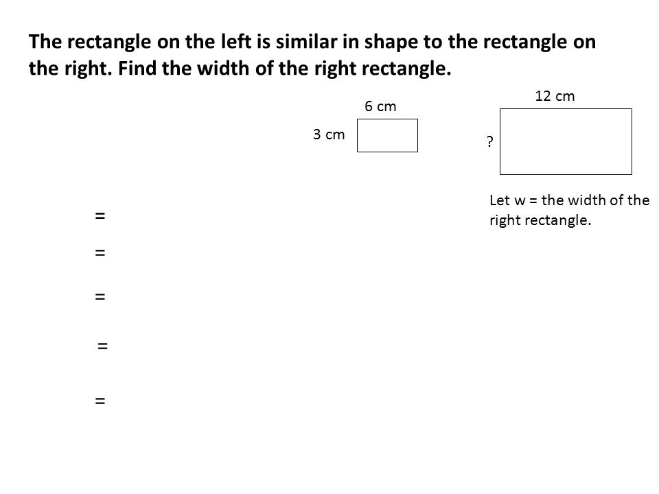 The rectangle on the left is similar in shape to the rectangle on the right.