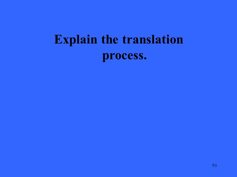 50 Explain the translation process.