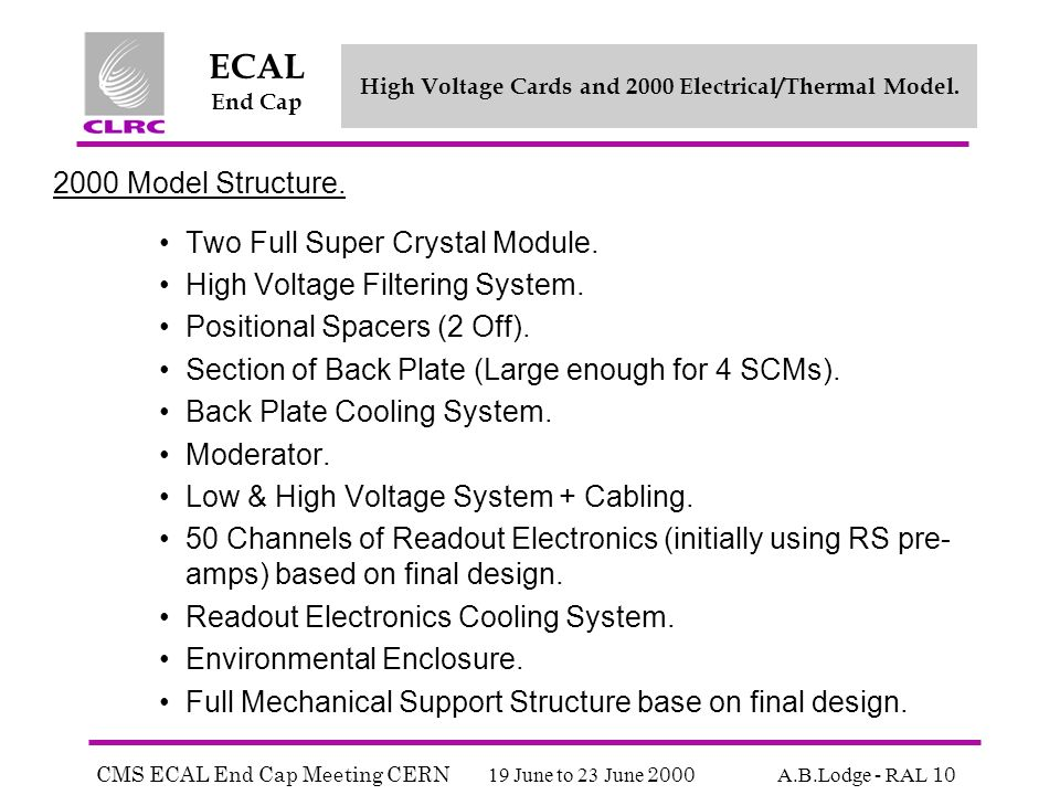 CMS ECAL End Cap Meeting CERN 19 June to 23 June 2000 A.B.Lodge - RAL 10 ECAL End Cap High Voltage Cards and 2000 Electrical/Thermal Model.