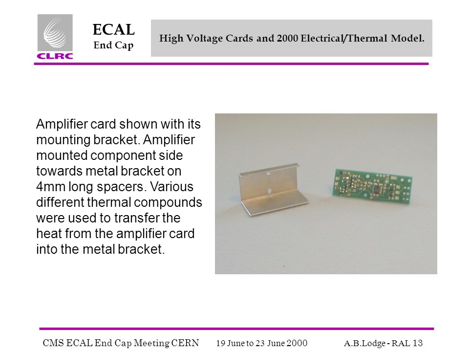 CMS ECAL End Cap Meeting CERN 19 June to 23 June 2000 A.B.Lodge - RAL 13 ECAL End Cap High Voltage Cards and 2000 Electrical/Thermal Model.