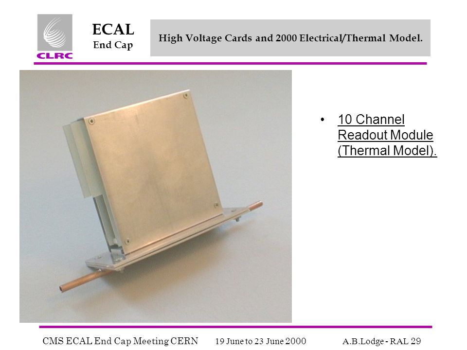 CMS ECAL End Cap Meeting CERN 19 June to 23 June 2000 A.B.Lodge - RAL 29 ECAL End Cap High Voltage Cards and 2000 Electrical/Thermal Model.
