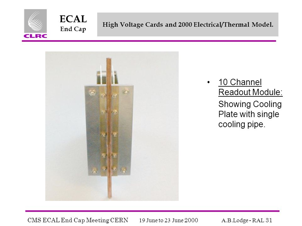 CMS ECAL End Cap Meeting CERN 19 June to 23 June 2000 A.B.Lodge - RAL 31 ECAL End Cap High Voltage Cards and 2000 Electrical/Thermal Model.