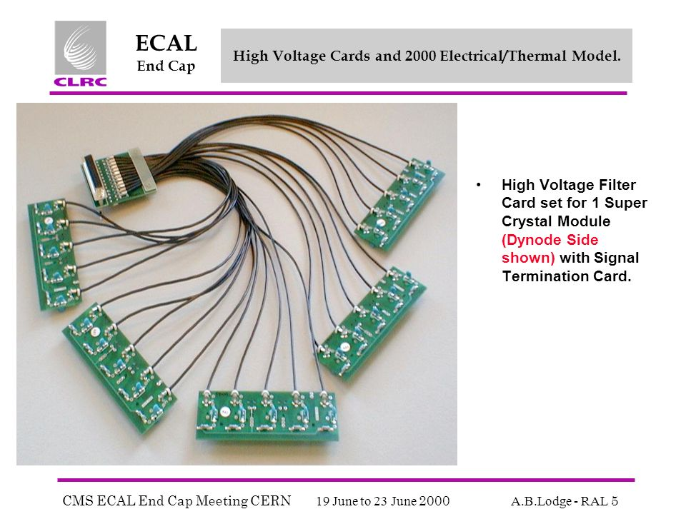 CMS ECAL End Cap Meeting CERN 19 June to 23 June 2000 A.B.Lodge - RAL 5 ECAL End Cap High Voltage Cards and 2000 Electrical/Thermal Model.