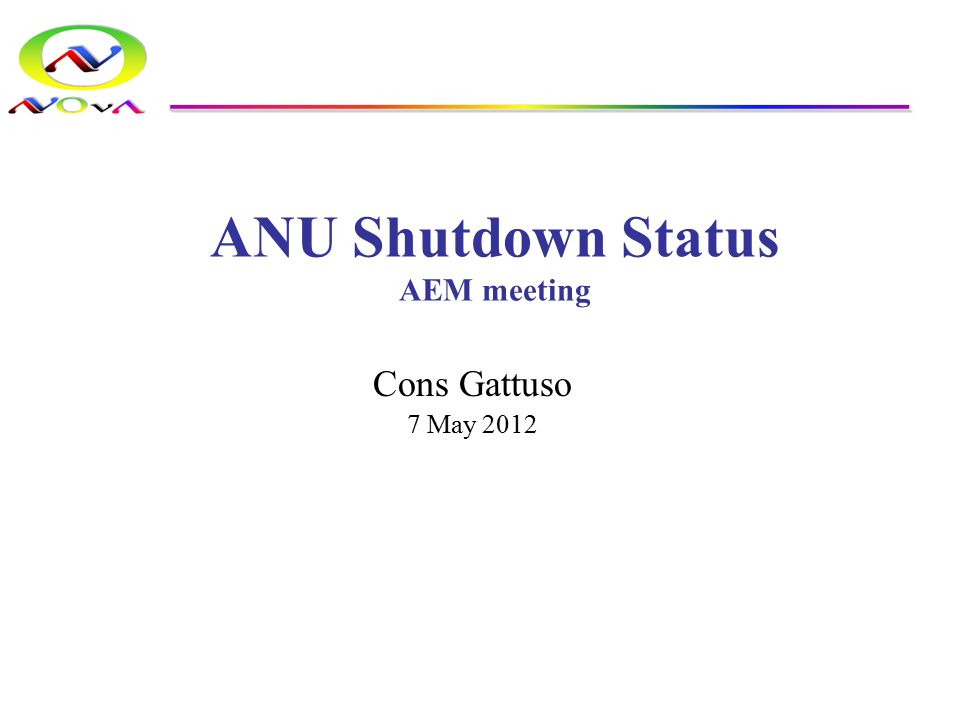 ANU Shutdown Status AEM meeting Cons Gattuso 7 May 2012