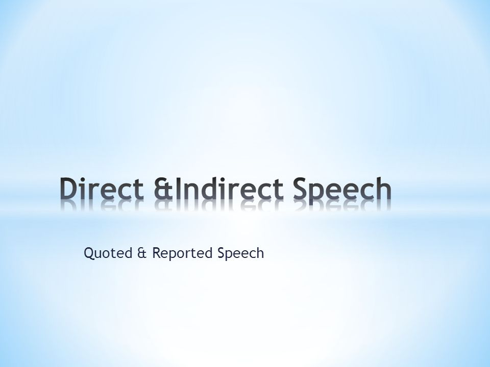 Quoted & Reported Speech