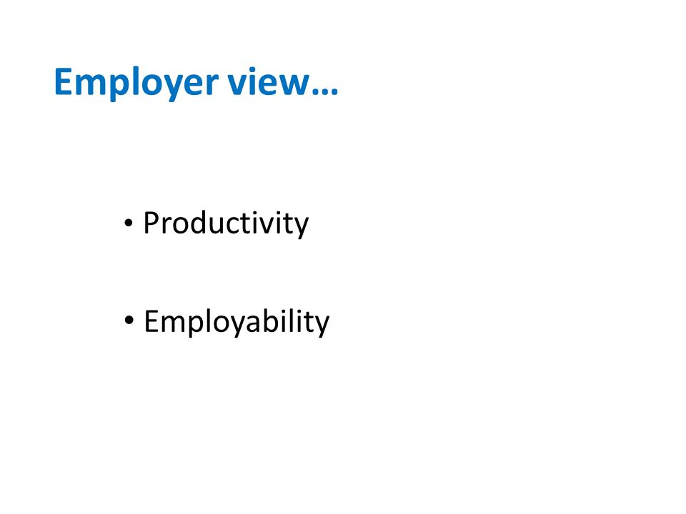 Employer view… Productivity Employability