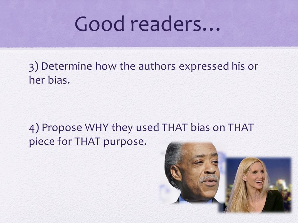 Good readers… 3) Determine how the authors expressed his or her bias.