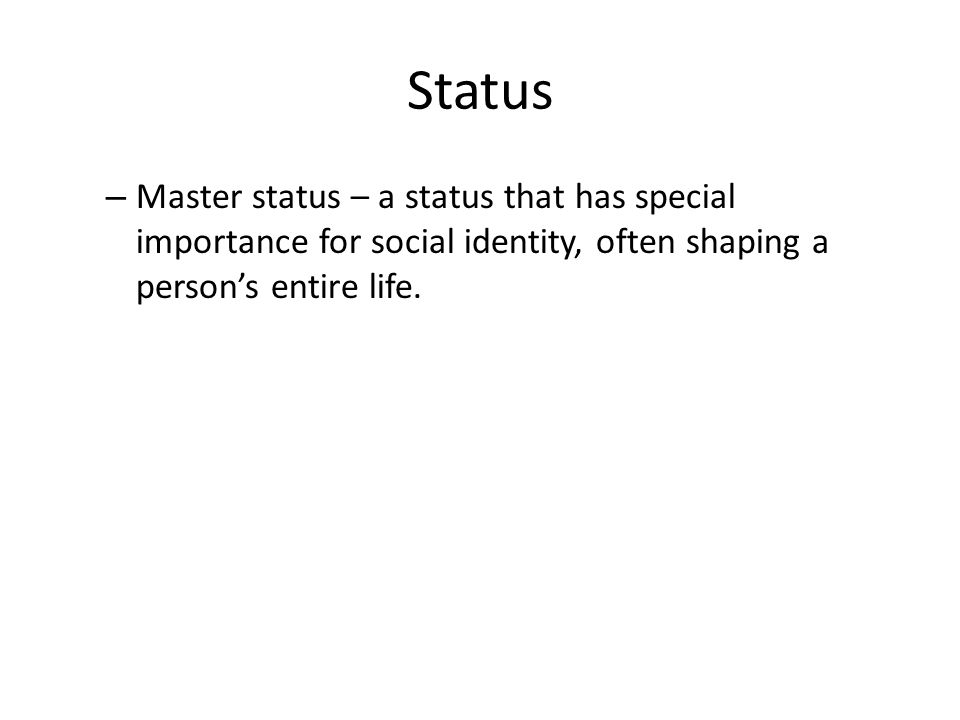 Status – Master status – a status that has special importance for social identity, often shaping a person's entire life.