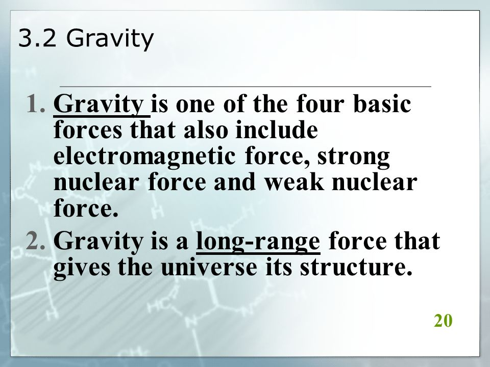 3.2 Gravity 1.Gravity is one of the four basic forces that also include electromagnetic force, strong nuclear force and weak nuclear force.