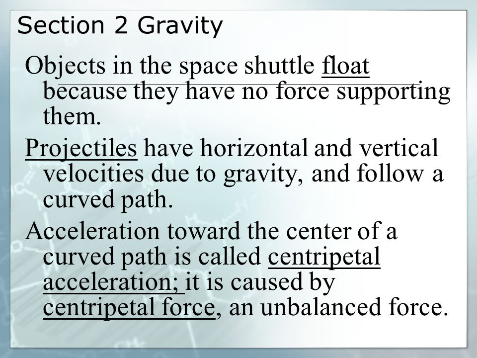 Section 2 Gravity Objects in the space shuttle float because they have no force supporting them.