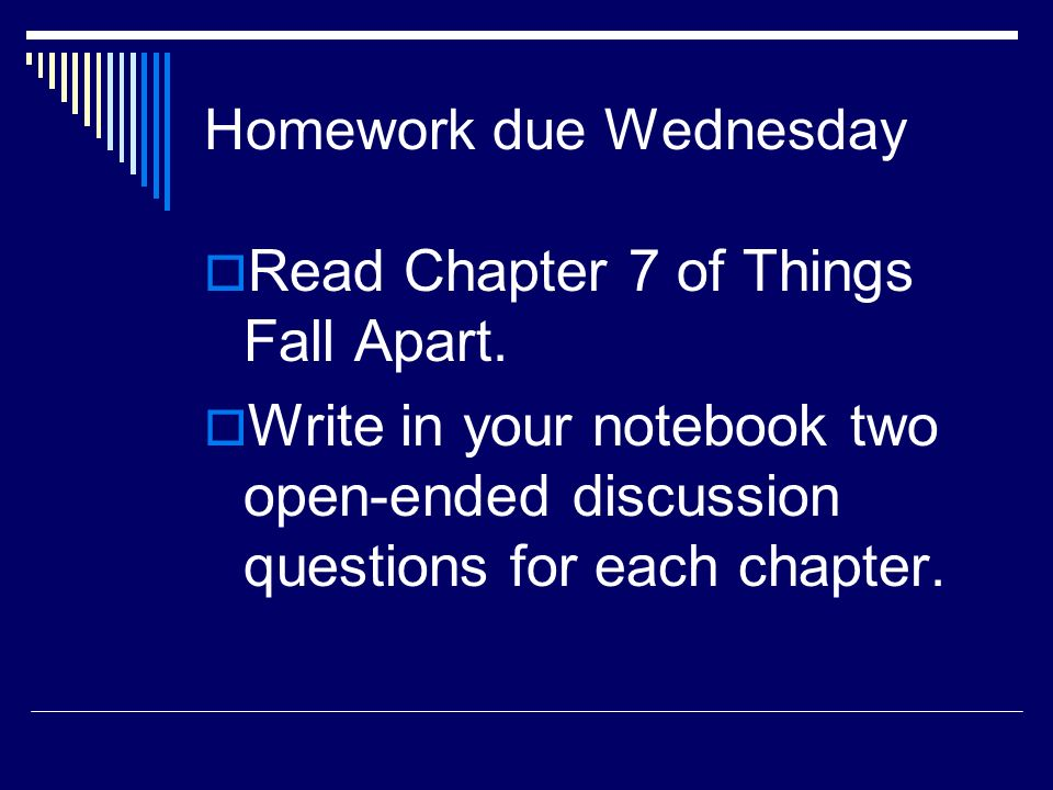 Homework Due Wednesday  Read Chapter 7 Of Things Fall Apart.